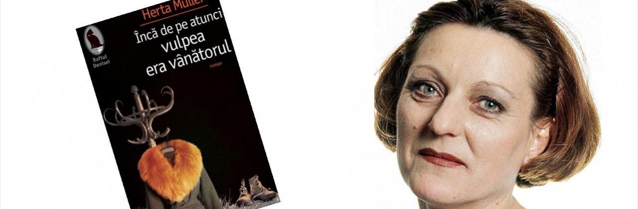 HERTA MULLER – Încă de pe atunci vulpea era vânătorul